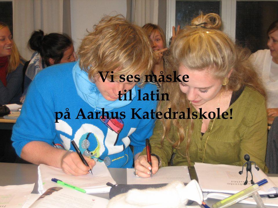 Vi ses måske til latin på Aarhus Katedralskole!