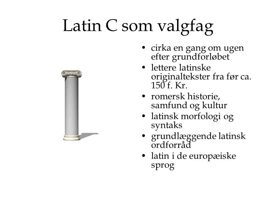 Latin C som valgfag cirka en gang om ugen efter grundforløbet