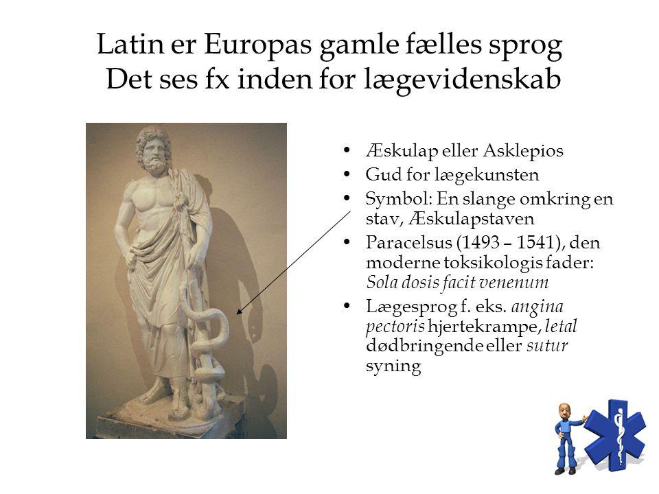 Latin er Europas gamle fælles sprog Det ses fx inden for lægevidenskab