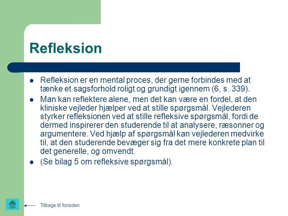 Refleksion Refleksion er en mental proces, der gerne forbindes med at tænke et sagsforhold roligt og grundigt igennem (6, s. 339).