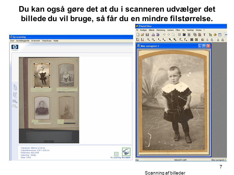 Du kan også gøre det at du i scanneren udvælger det billede du vil bruge, så får du en mindre filstørrelse.