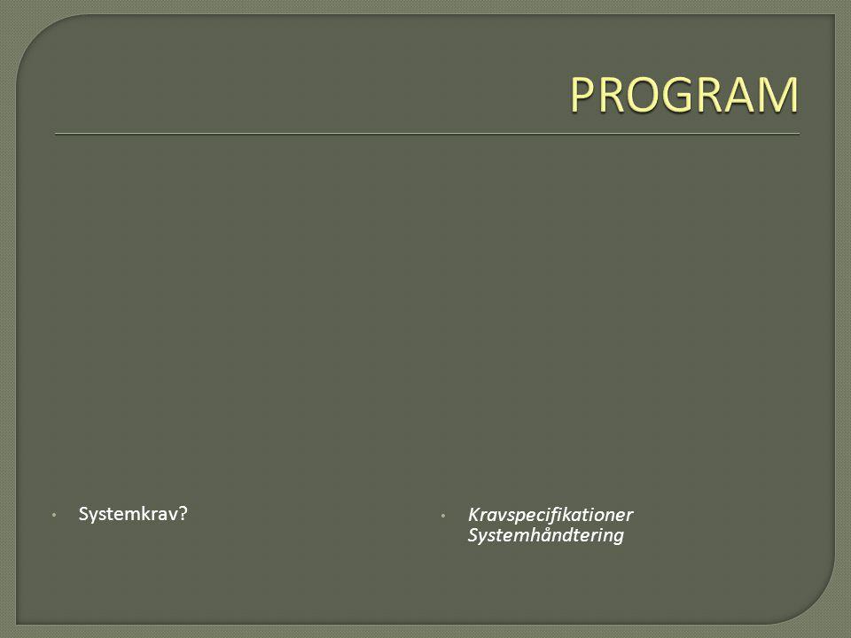 PROGRAM Systemkrav Kravspecifikationer Systemhåndtering