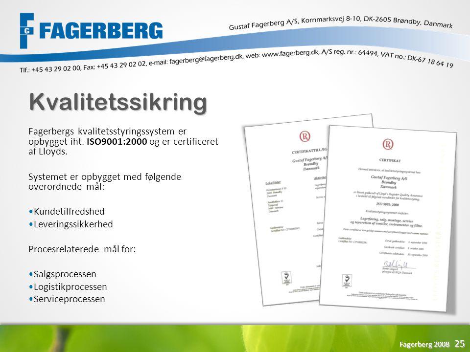 Kvalitetssikring Fagerbergs kvalitetsstyringssystem er opbygget iht. ISO9001:2000 og er certificeret af Lloyds.