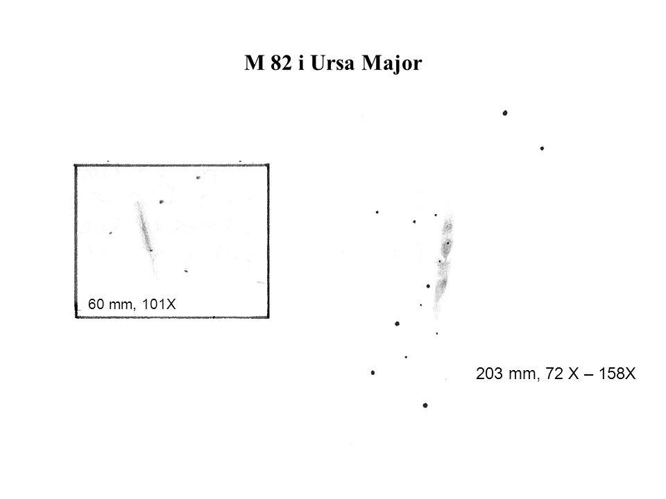 M 82 i Ursa Major 60 mm, 101X 203 mm, 72 X – 158X