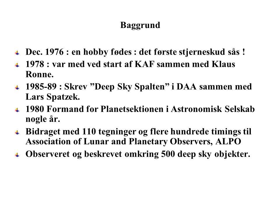 Baggrund Dec. 1976 : en hobby fødes : det første stjerneskud sås ! 1978 : var med ved start af KAF sammen med Klaus Ronne.