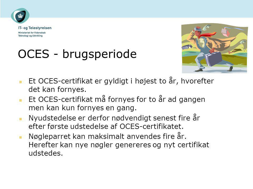 OCES - brugsperiode Et OCES-certifikat er gyldigt i højest to år, hvorefter det kan fornyes.
