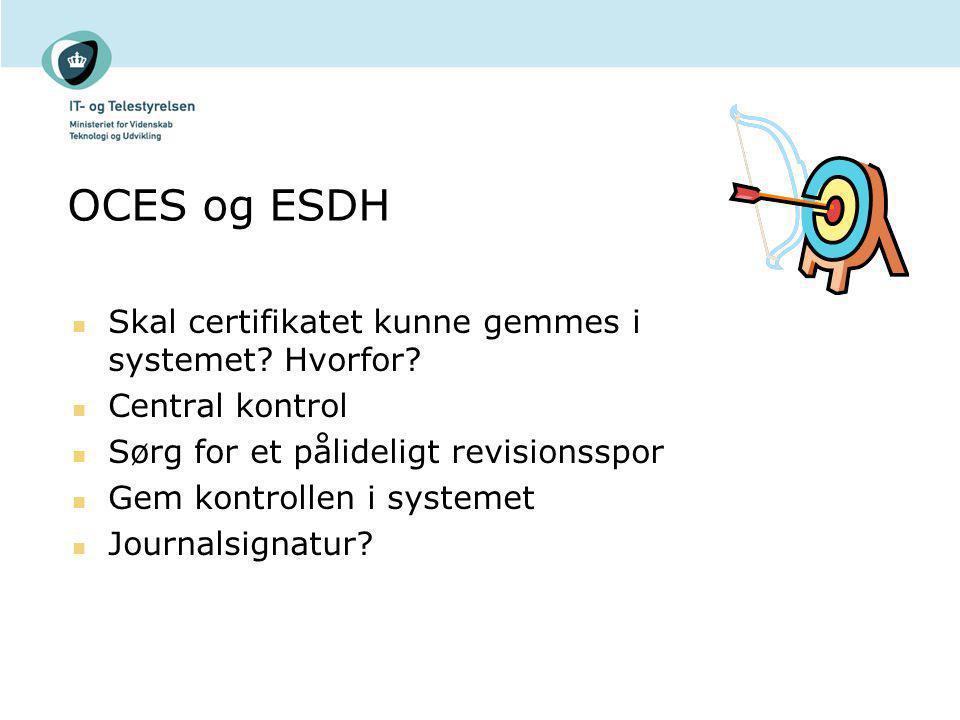 OCES og ESDH Skal certifikatet kunne gemmes i systemet Hvorfor