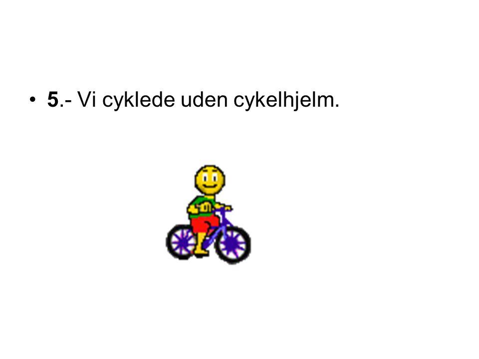 5.- Vi cyklede uden cykelhjelm.