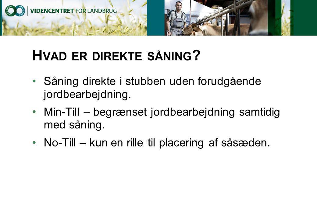 Hvad er direkte såning Såning direkte i stubben uden forudgående jordbearbejdning. Min-Till – begrænset jordbearbejdning samtidig med såning.