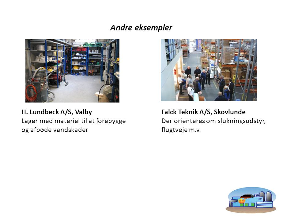 Andre eksempler H. Lundbeck A/S, Valby Lager med materiel til at forebygge og afbøde vandskader.