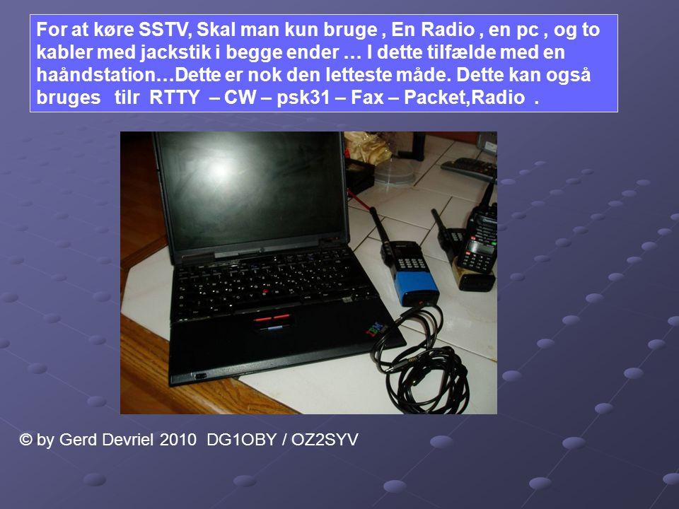 For at køre SSTV, Skal man kun bruge , En Radio , en pc , og to kabler med jackstik i begge ender … I dette tilfælde med en haåndstation…Dette er nok den letteste måde. Dette kan også bruges tilr RTTY – CW – psk31 – Fax – Packet,Radio .