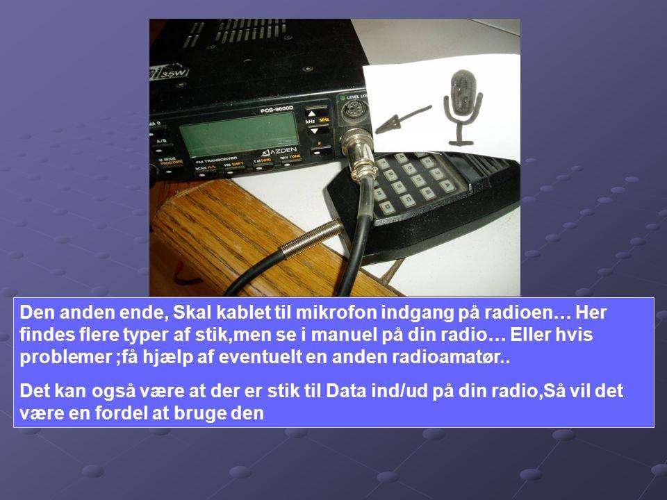 Den anden ende, Skal kablet til mikrofon indgang på radioen… Her findes flere typer af stik,men se i manuel på din radio… Eller hvis problemer ;få hjælp af eventuelt en anden radioamatør..