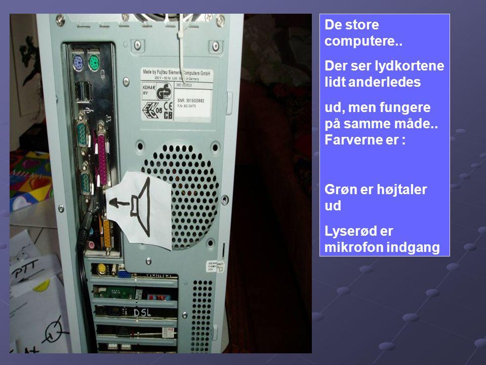 De store computere.. Der ser lydkortene lidt anderledes. ud, men fungere på samme måde.. Farverne er :