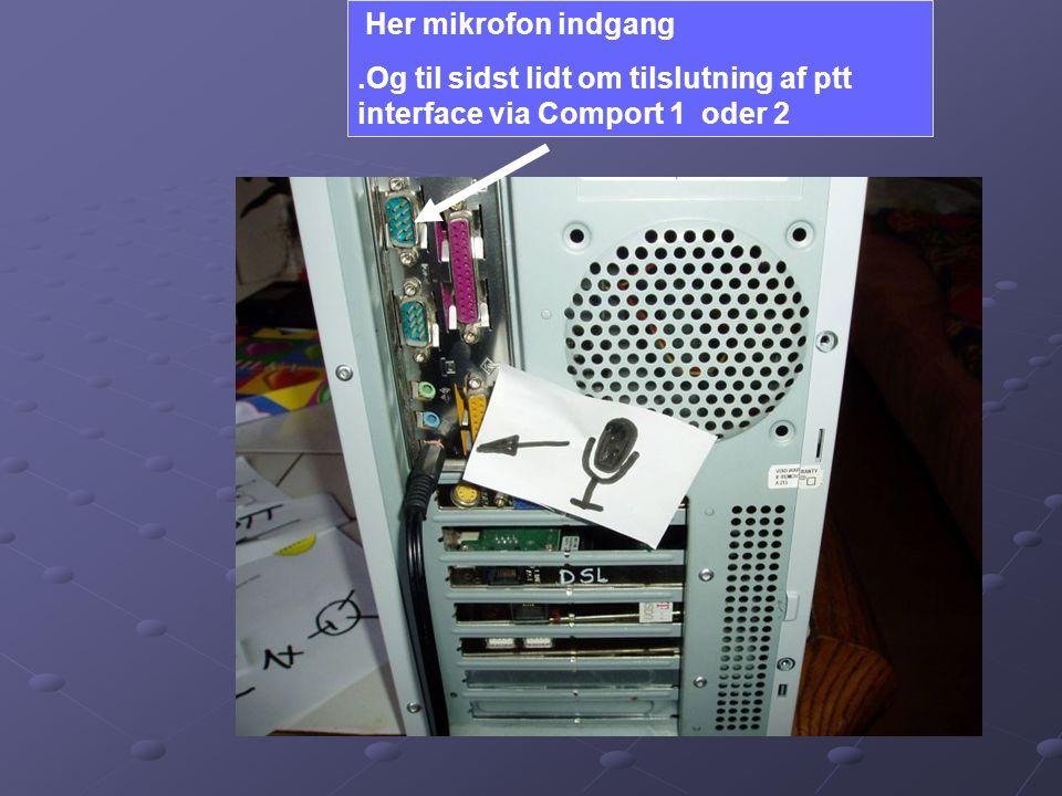 Her mikrofon indgang .Og til sidst lidt om tilslutning af ptt interface via Comport 1 oder 2