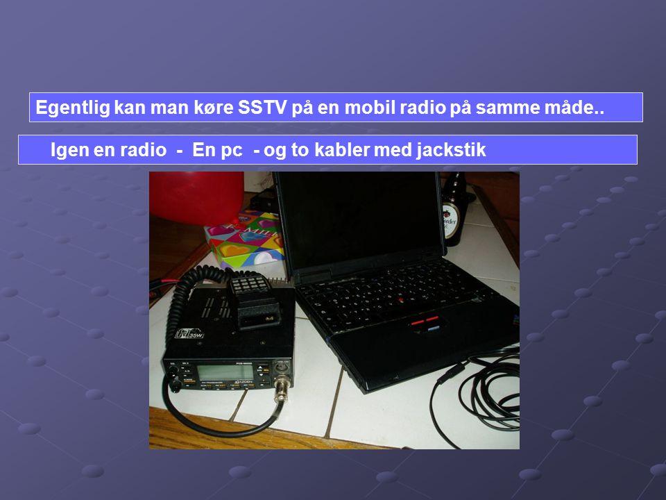Egentlig kan man køre SSTV på en mobil radio på samme måde..
