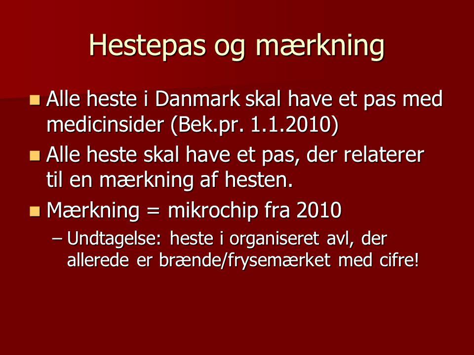 Hestepas og mærkning Alle heste i Danmark skal have et pas med medicinsider (Bek.pr. 1.1.2010)