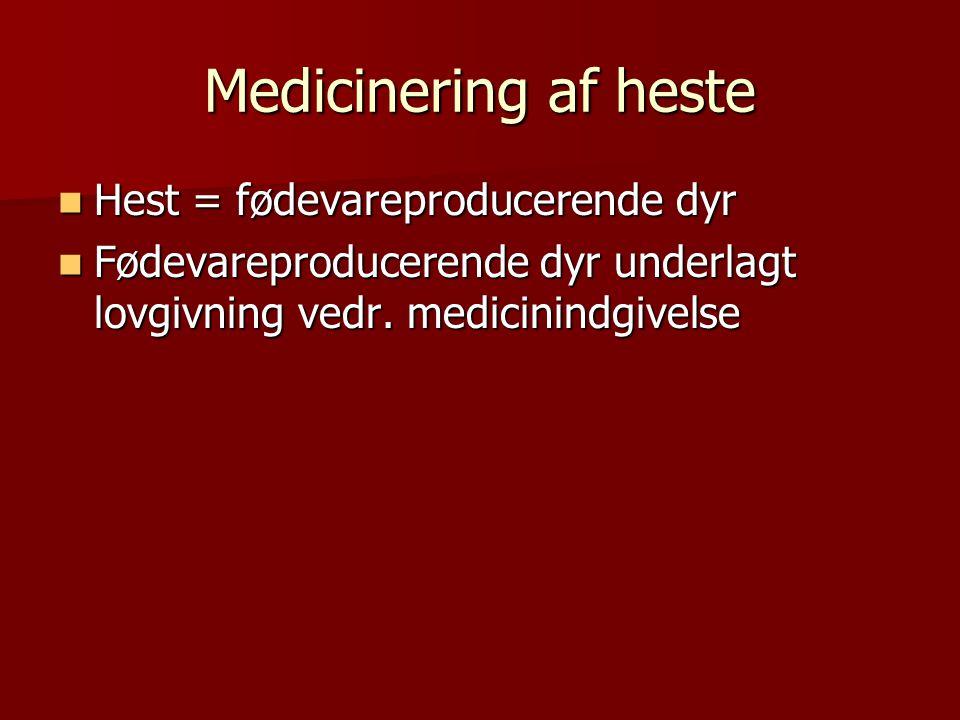 Medicinering af heste Hest = fødevareproducerende dyr