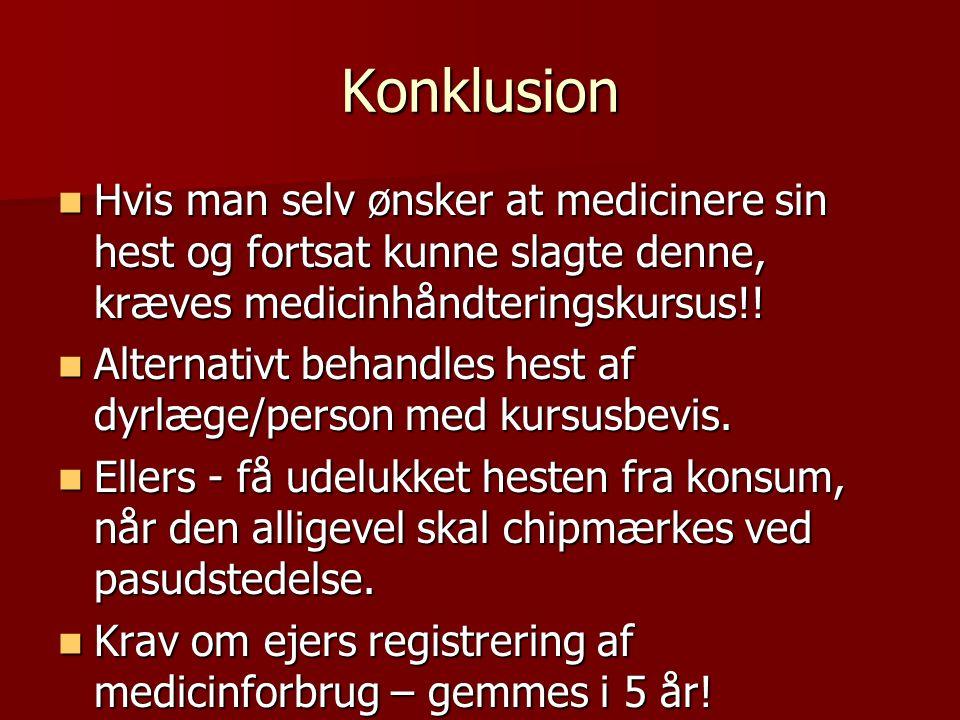 Konklusion Hvis man selv ønsker at medicinere sin hest og fortsat kunne slagte denne, kræves medicinhåndteringskursus!!