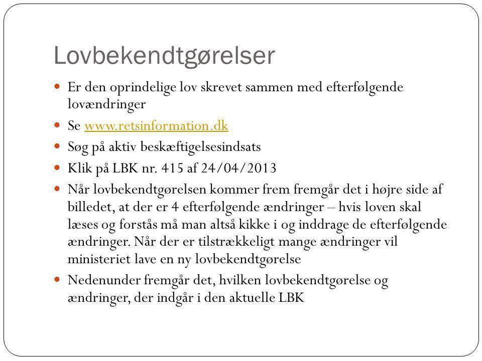 Lovbekendtgørelser Er den oprindelige lov skrevet sammen med efterfølgende lovændringer. Se www.retsinformation.dk.