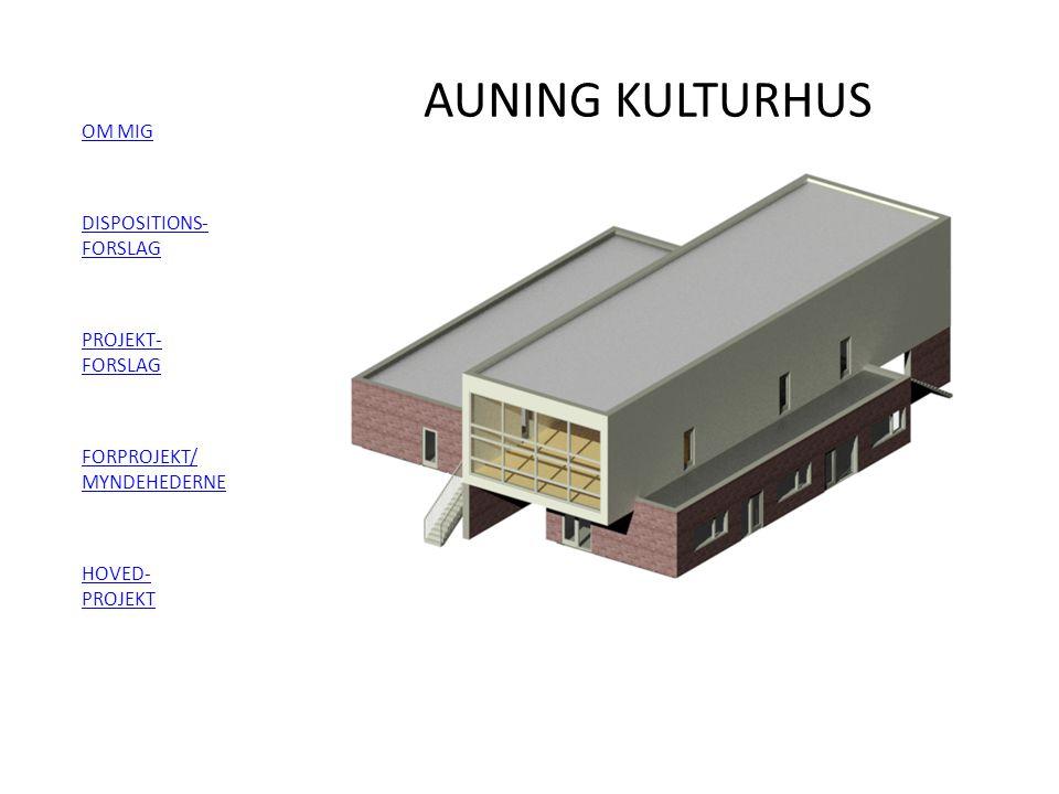AUNING KULTURHUS OM MIG DISPOSITIONS- FORSLAG PROJEKT- FORSLAG