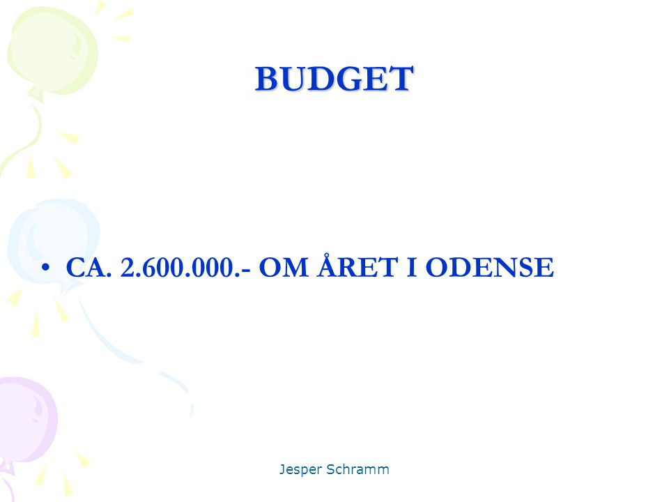 BUDGET CA. 2.600.000.- OM ÅRET I ODENSE Jesper Schramm