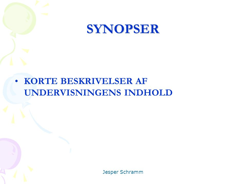 SYNOPSER KORTE BESKRIVELSER AF UNDERVISNINGENS INDHOLD Jesper Schramm