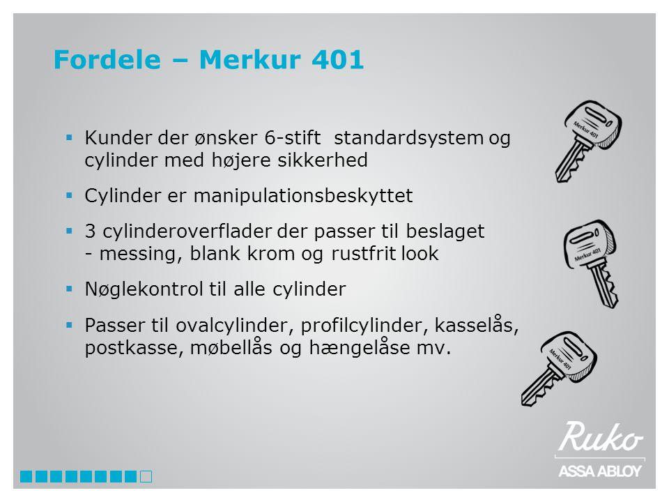 Fordele – Merkur 401 Kunder der ønsker 6-stift standardsystem og cylinder med højere sikkerhed. Cylinder er manipulationsbeskyttet.