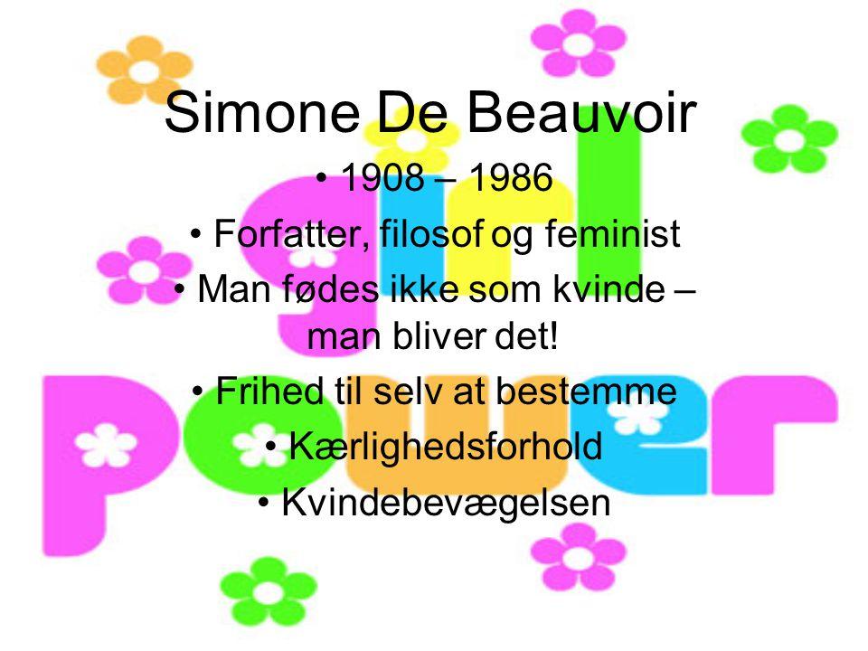 Simone De Beauvoir 1908 – 1986 Forfatter, filosof og feminist