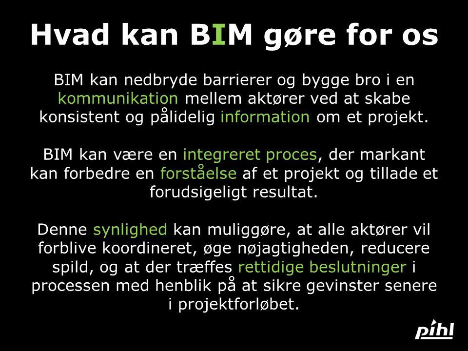 Hvad kan BIM gøre for os BIM kan nedbryde barrierer og bygge bro i en kommunikation mellem aktører ved at skabe konsistent og pålidelig information om et projekt.
