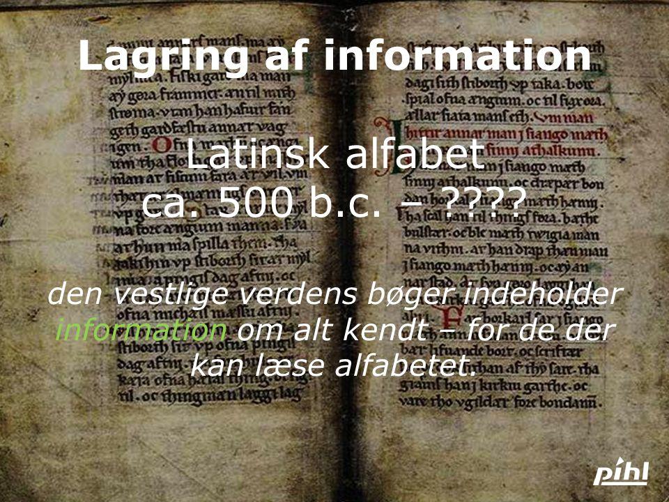 Lagring af information Latinsk alfabet ca. 500 b.c. –