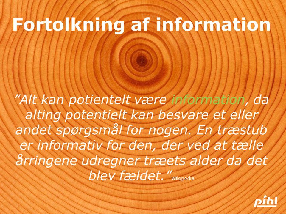 Fortolkning af information Alt kan potientelt være information, da alting potentielt kan besvare et eller andet spørgsmål for nogen.