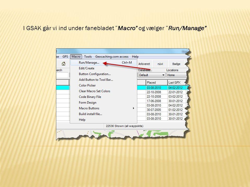I GSAK går vi ind under fanebladet Macro og vælger Run/Manage