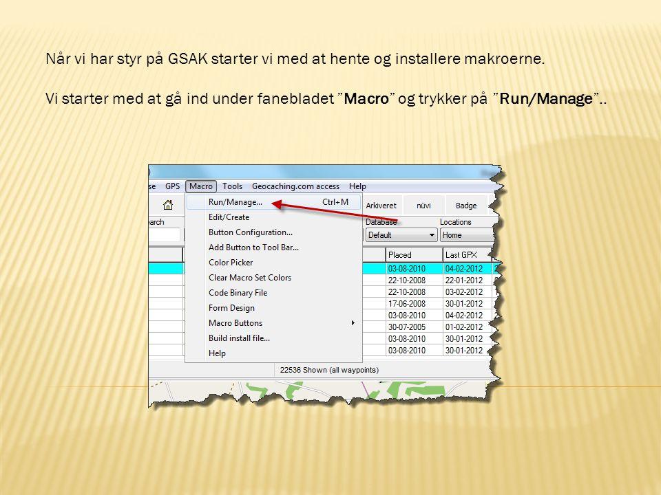 Når vi har styr på GSAK starter vi med at hente og installere makroerne.