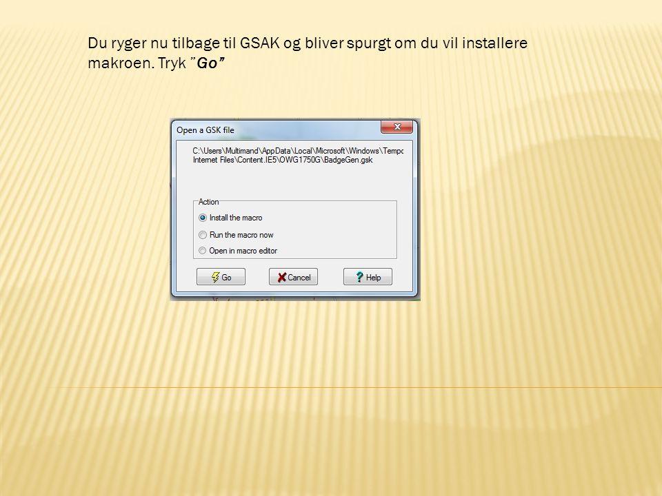 Du ryger nu tilbage til GSAK og bliver spurgt om du vil installere makroen. Tryk Go