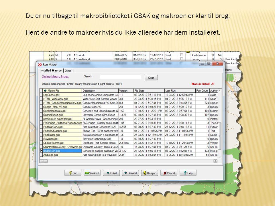 Du er nu tilbage til makrobiblioteket i GSAK og makroen er klar til brug.
