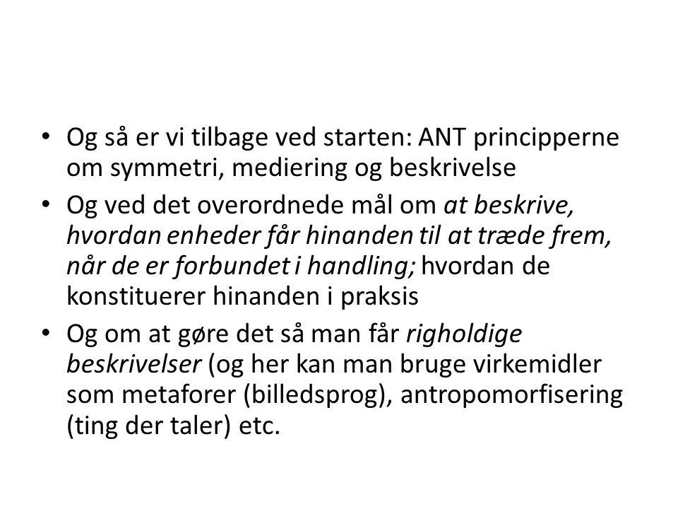 Og så er vi tilbage ved starten: ANT principperne om symmetri, mediering og beskrivelse
