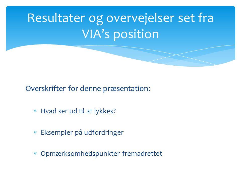 Resultater og overvejelser set fra VIA's position