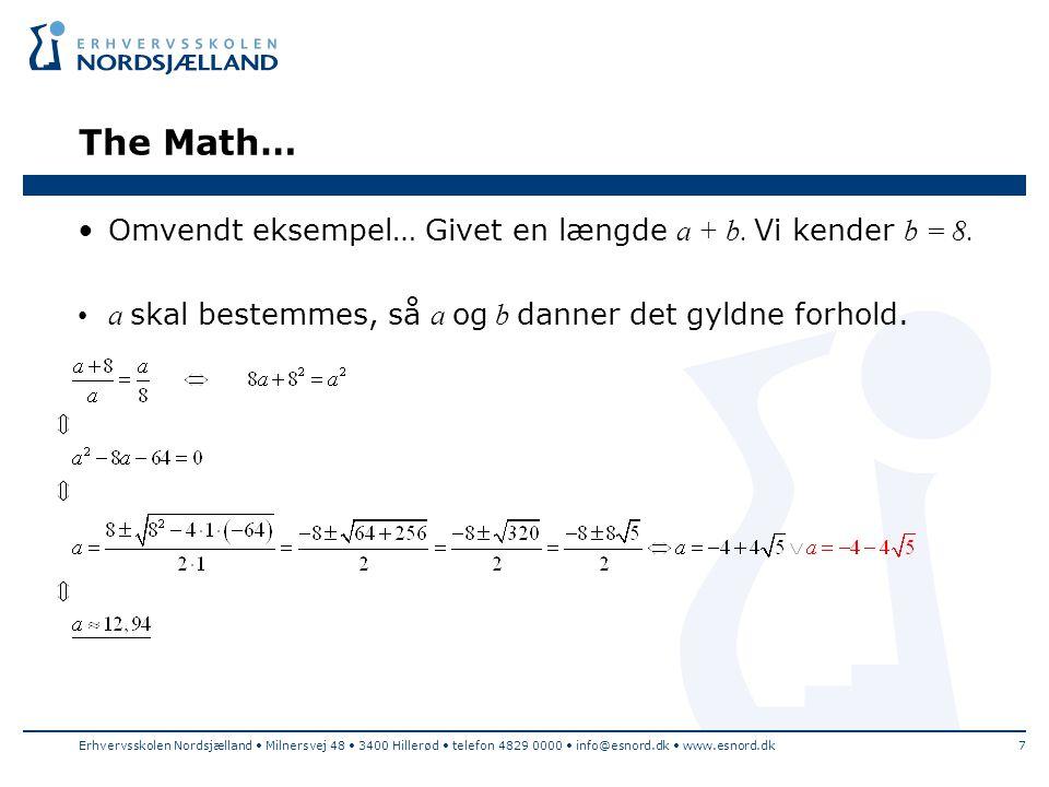 The Math… Omvendt eksempel… Givet en længde a + b. Vi kender b = 8.