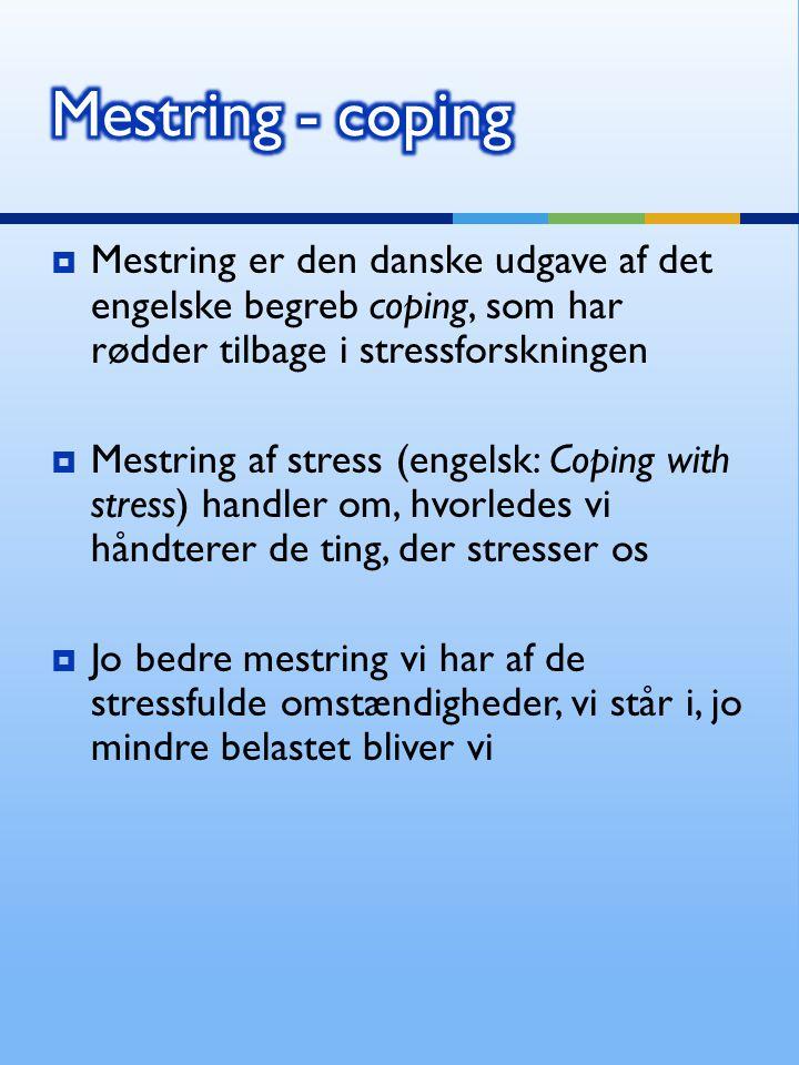 Mestring - coping Mestring er den danske udgave af det engelske begreb coping, som har rødder tilbage i stressforskningen.