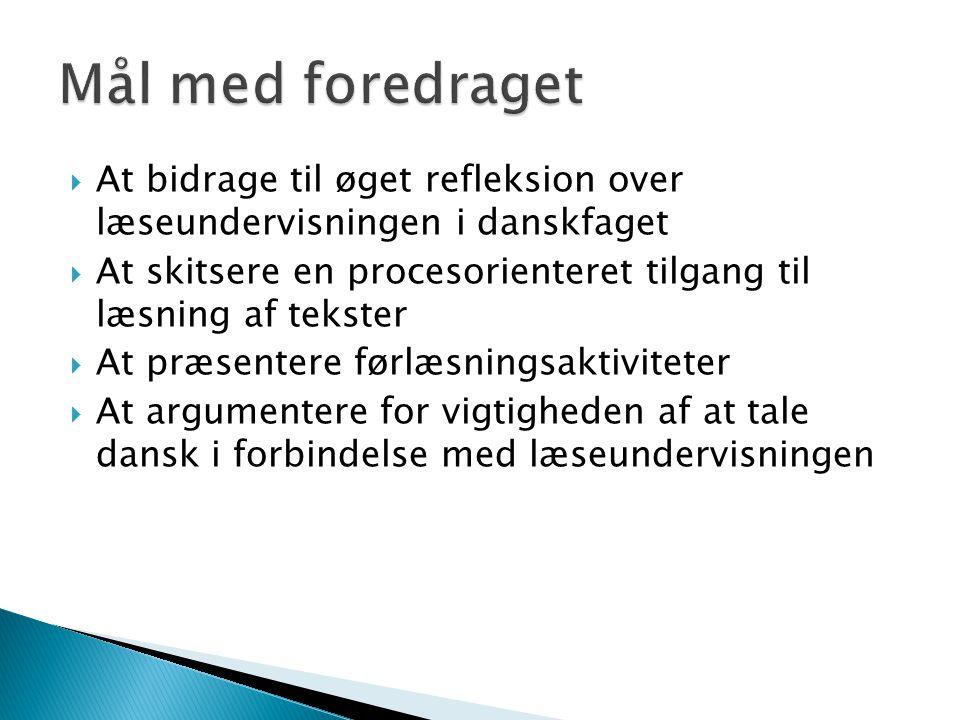 Mål med foredraget At bidrage til øget refleksion over læseundervisningen i danskfaget.