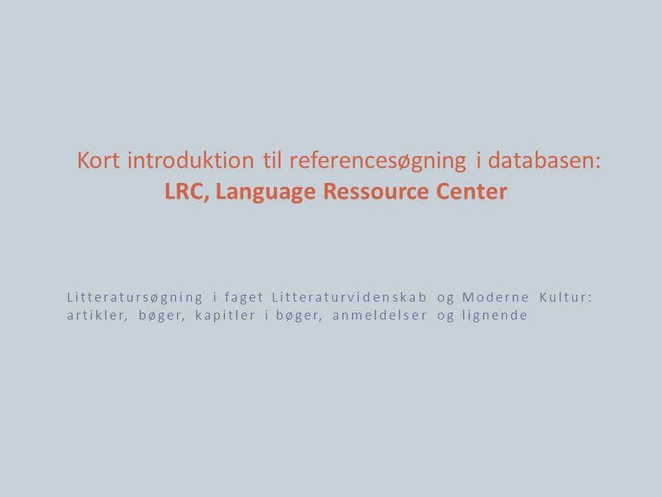 Kort introduktion til referencesøgning i databasen: LRC, Language Ressource Center
