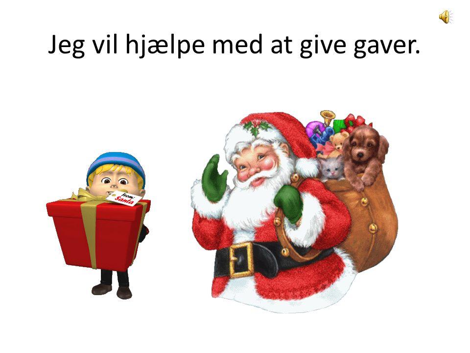 Jeg vil hjælpe med at give gaver.