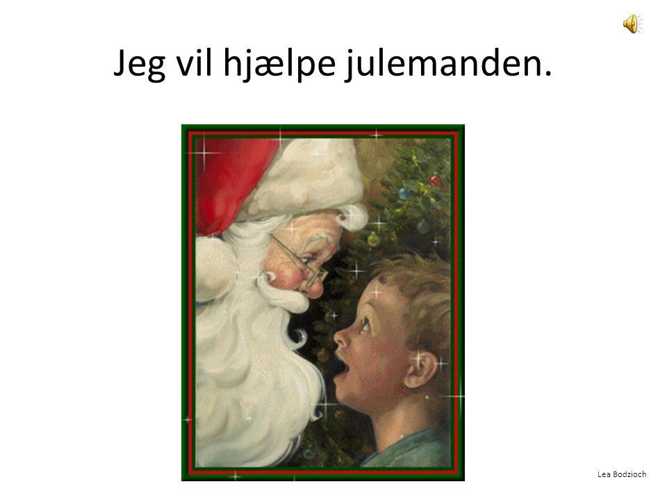 Jeg vil hjælpe julemanden.