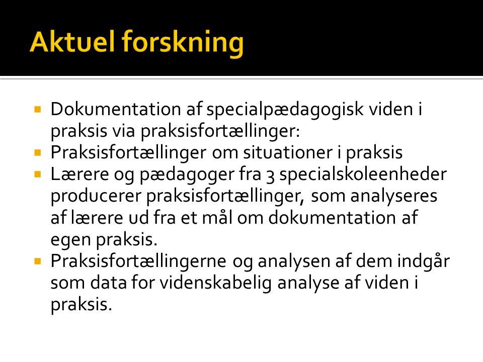 Aktuel forskning Dokumentation af specialpædagogisk viden i praksis via praksisfortællinger: Praksisfortællinger om situationer i praksis.