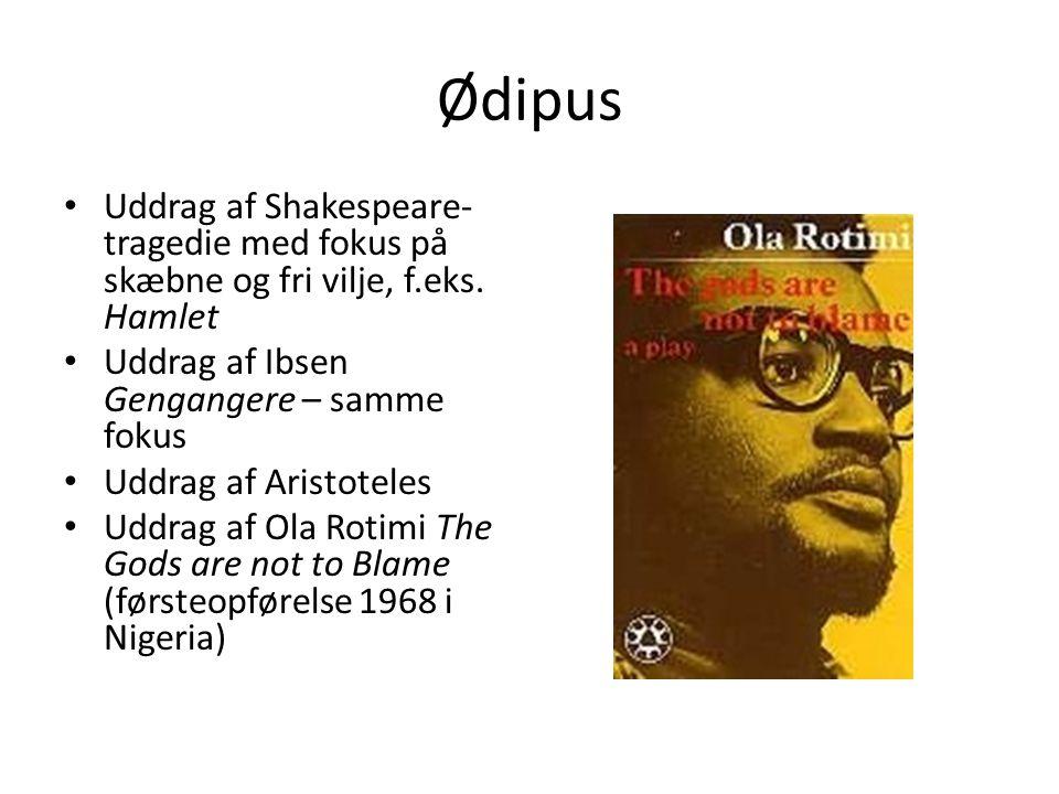 Ødipus Uddrag af Shakespeare-tragedie med fokus på skæbne og fri vilje, f.eks. Hamlet. Uddrag af Ibsen Gengangere – samme fokus.