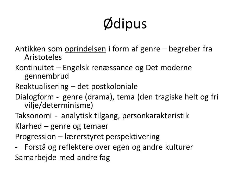 Ødipus Antikken som oprindelsen i form af genre – begreber fra Aristoteles. Kontinuitet – Engelsk renæssance og Det moderne gennembrud.