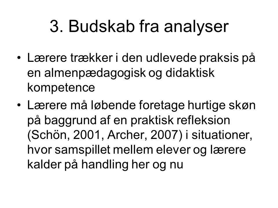 3. Budskab fra analyser Lærere trækker i den udlevede praksis på en almenpædagogisk og didaktisk kompetence.