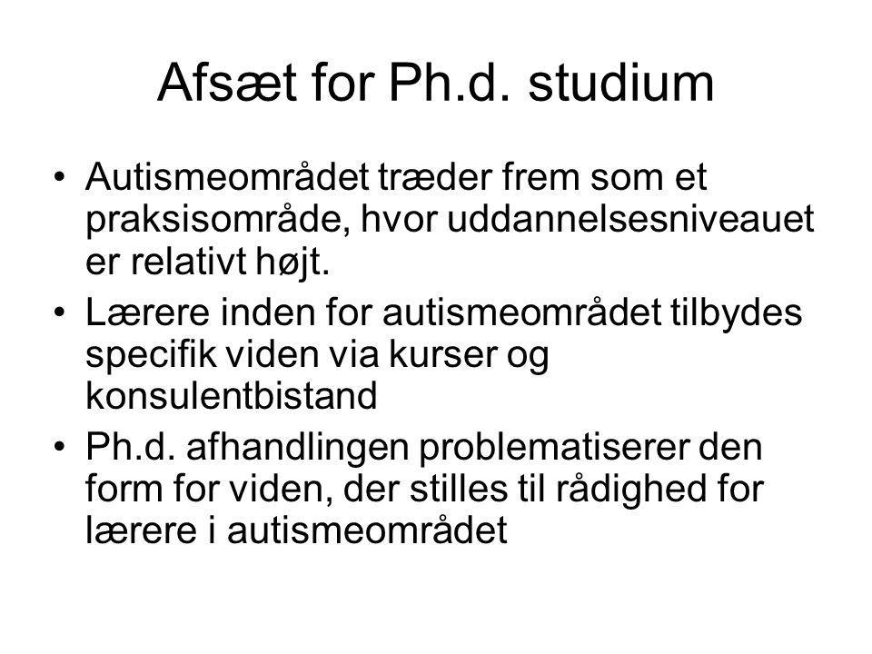 Afsæt for Ph.d. studium Autismeområdet træder frem som et praksisområde, hvor uddannelsesniveauet er relativt højt.