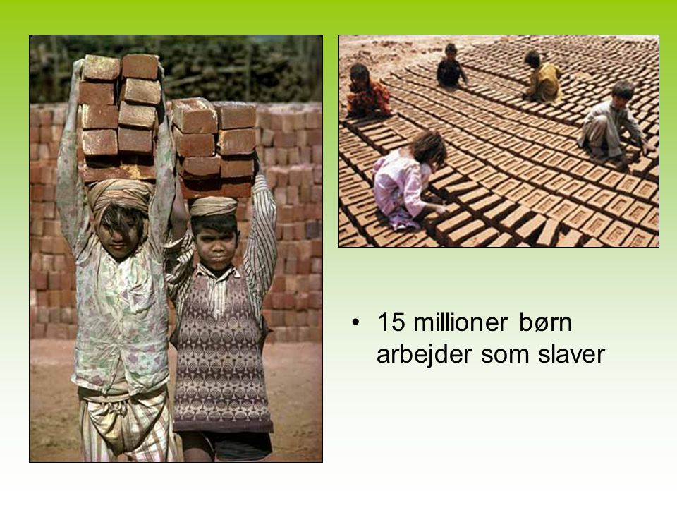 15 millioner børn arbejder som slaver