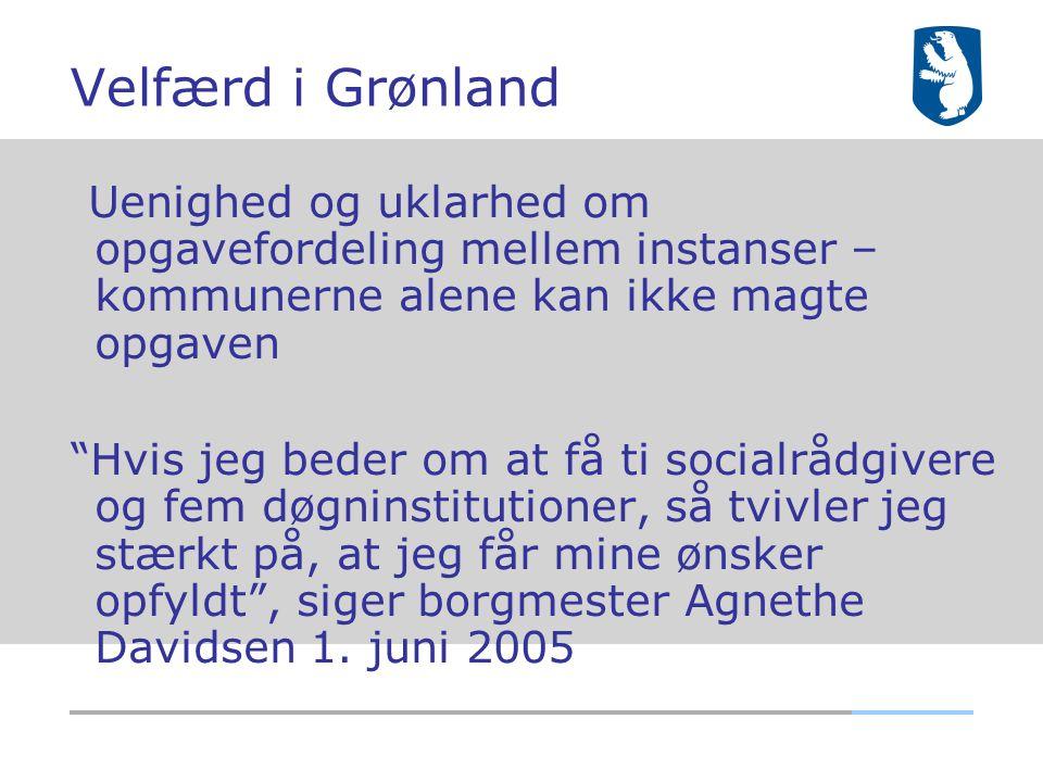 Velfærd i Grønland Uenighed og uklarhed om opgavefordeling mellem instanser – kommunerne alene kan ikke magte opgaven.